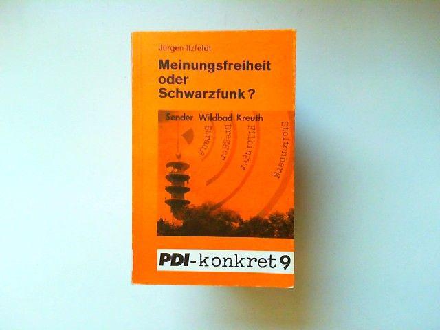Itzfeldt, Jürgen: Meinungsfreiheit oder Schwarzfunk? : Sender Wildbad Kreuth. Mit e. Vorw. von Ulrich Wickert, PDI-konkret ; 9