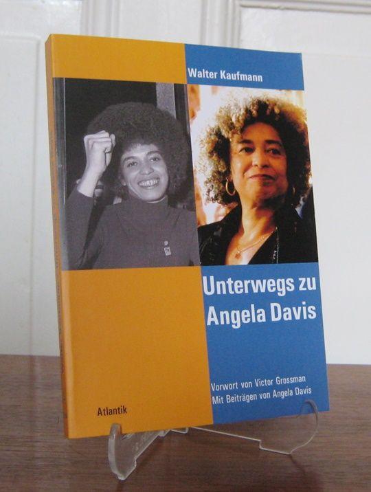 Kaufmann, Walter: Unterwegs zu Angela Davis. Vorwort von Victor Grossman. Mit Beiträgen von Angela Davis.