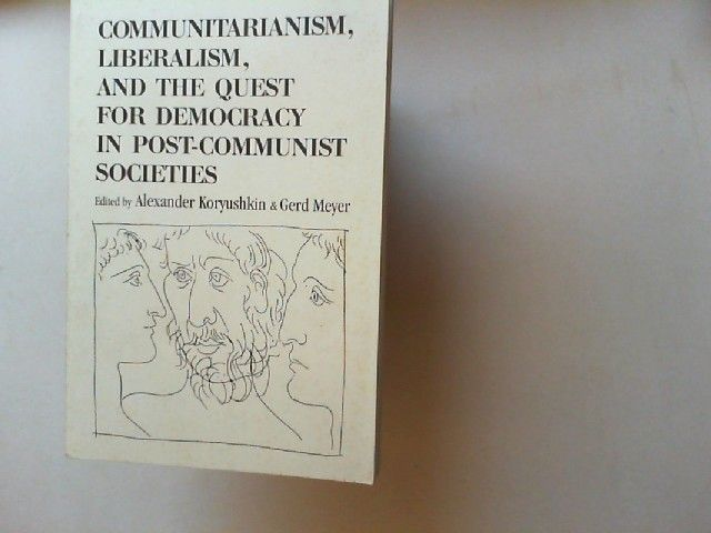 Koryushkin, Alexander and Gerd Meyer (Hg.): Communitarism, Liberalism, and the Quest for Democracy in Post-Communist Societies.