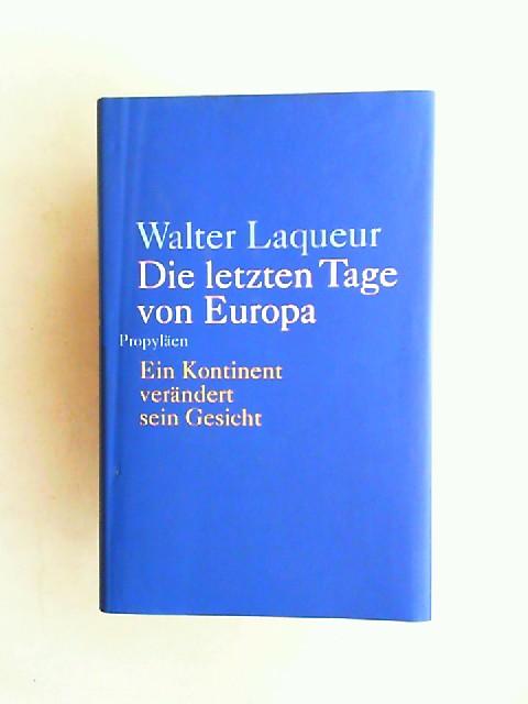Laqueur, Walter: Die letzten Tage von Europa. Ein Kontinent verändert sein Gesicht. Aus dem Englischen von Henning Thies.