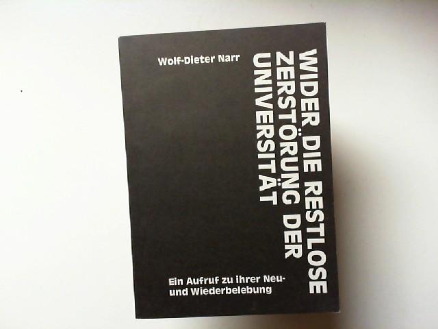 Narr, Wolf-Dieter: Wider die restlose Zerstörung der Universität - Ein Auruf zu ihrer Wiederbelebung (Hochschulpolitische Reihe Band 4)