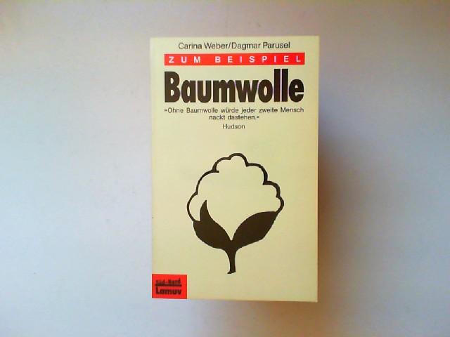 Weber, Carina und Dagmar Parusel: Zum Beispiel Baumwolle. Lamuv-Taschenbuch ; 177 Süd-Nord