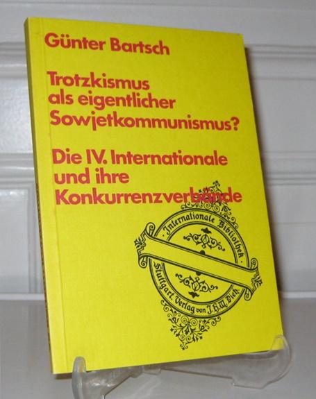 Bartsch, Günter: Trotzkismus als eigentlicher Sowjetkommunismus? Die IV. Internationale und ihre Konkurrenzverbände. [Internationale Bibliothek; Bd. 98].