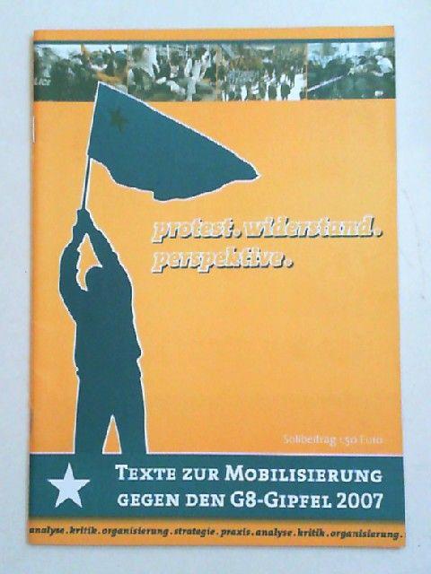 Broschürengruppe (Hg.): protest. widerstand. perspektive. Texte zur Mobilisierung gegen den G8-Gipfel 2007.