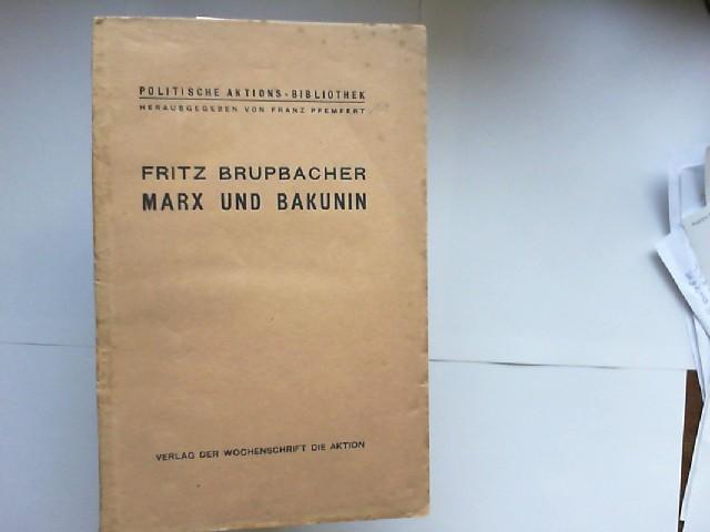 Brupbacher, Fritz: Marx und Bakunin. Ein Beitrag zur Geschichte der Internationalen Arbeiterassoziation. [Politische Aktions-Bibliothek, herausgegeben von Franz Pfemfert 11]