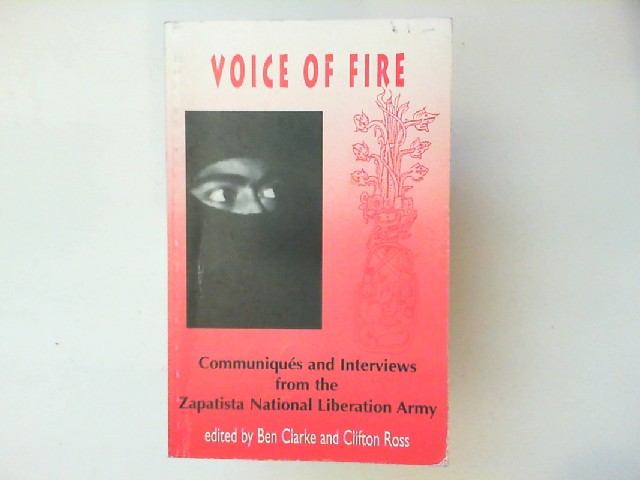Clarke, Ben, Clifton Ross and Eds: Voice of Fire: Communiques and Interviews from the Zapatista National Liberation Army.