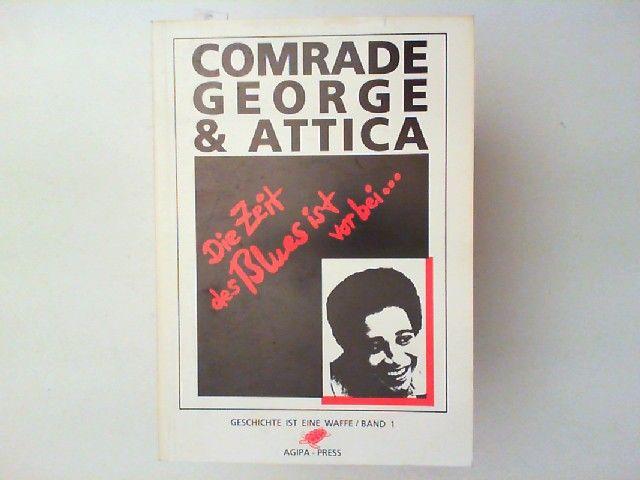 Heiser, Jürgen und Comrade George & Attica: Comrade George & Attica : die Zeit des Blues ist vorbei ... , der Mord an George Jackson und die schwarze Gefangenenbewegung in den USA. [aus dem Amerikan. übertr. von Jürgen Heiser], Geschichte ist eine Waff...