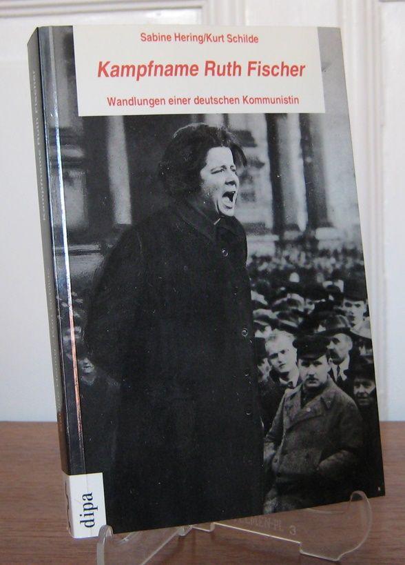 Hering, Sabine und Kurt Schilde: Kampfname Ruth Fischer. Wandlungen einer deutschen Kommunistin.