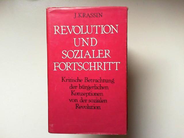 Krassin, J: Revolution und sozialer Fortschritt - Kritische Betrachtung der bürgerlichen Konzeptionen von der sozialen Revolution.