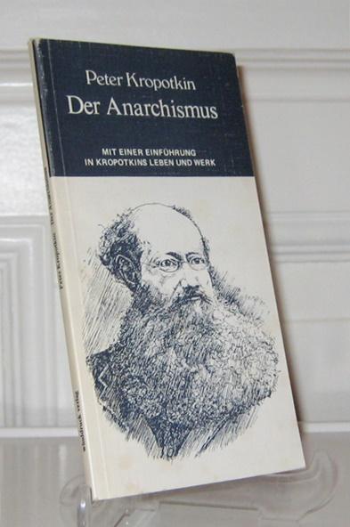 Kropotkin, Peter: Der Anarchismus. Mit einer Einführung in Kropotkins Leben und Werk.