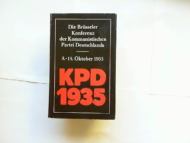 Mammach, Klaus [Hrsg.]: Die Brüsseler Konferenz der KPD (3. - 15. Oktober 1935). hrsg. u. eingel. von Klaus Mammach. Inst. für Marxismus-Leninismus beim ZK d. SED