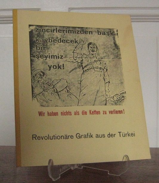 Ostwind (Hrsg.): Wir haben nichts als die Ketten zu verlieren! Revolutionäre Grafik aus der Türkei. Zincirlerimizdem bask kaybedecek bir seyimiz yok!