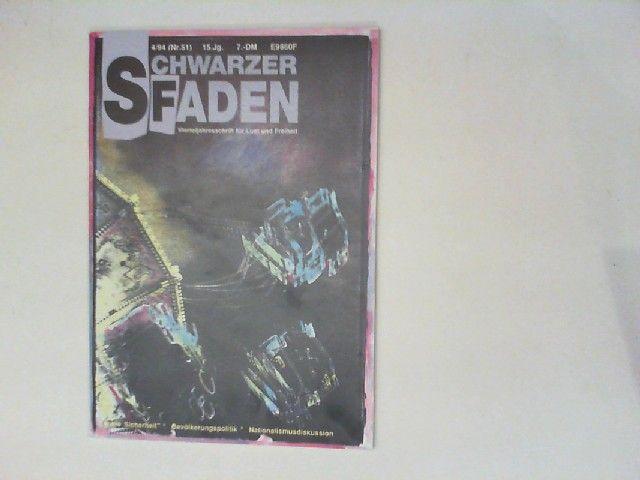 Schwarzer Faden - Vierteljahresschrift für Lust und Freiheit 15. Jahrgang 1994 Nr. 51: Innere Sicherheit; Bevölkerungspolitik; Nationalismusdiskussion.