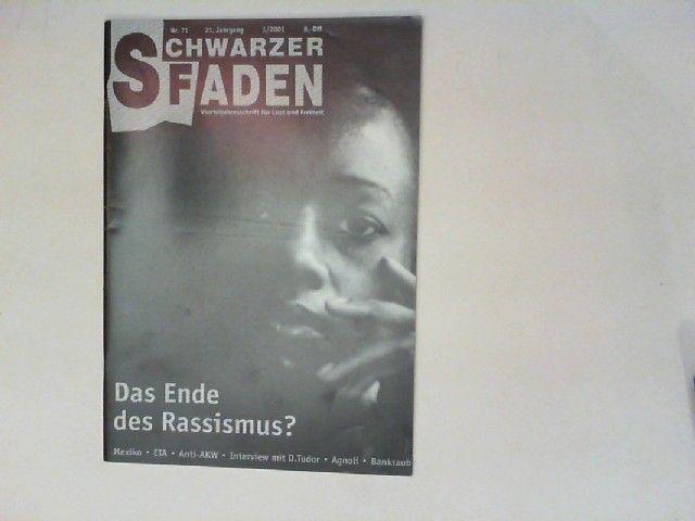 Schwarzer Faden - Vierteljahresschrift für Lust und Freiheit 21. Jahrgang 2001/1, Nr. 71: Das Ende des Rassismus?; Mexiko; ETA; Anti-AKW; Interview mit D. Tudor; Agnoli; Bankraub.