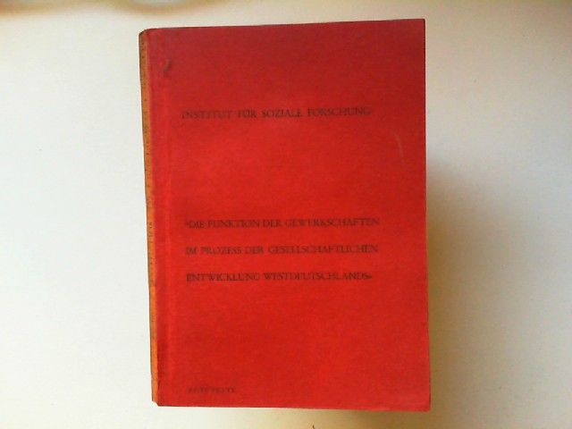 """Zwischenbericht über den Stand der Arbeiten am Forschungsprojekt """"Die Funktion der Gewerkschaften im Prozeß der gesellschaftlichen Entwicklung Westdeutschlands"""" [Rote Texte]"""
