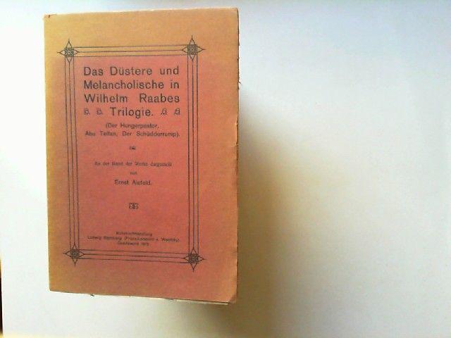 Alefeld, Ernst: Das Düstere und Melancholische in Wilhelm Raabes Trilogie (Der Hungerpastor, Abu Telfan, Der Schüdderrump) An Hand der Werke dargestellt.