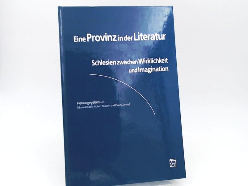 Bialek, Edward, Robert Buczek und Pawel Zimniak (Hg.): Eine Provinz in der Literatur. Schlesien zwischen Wirklichkeit und Imagination. [Beihefte zum ORBIS LINGUARUM; Band 19]