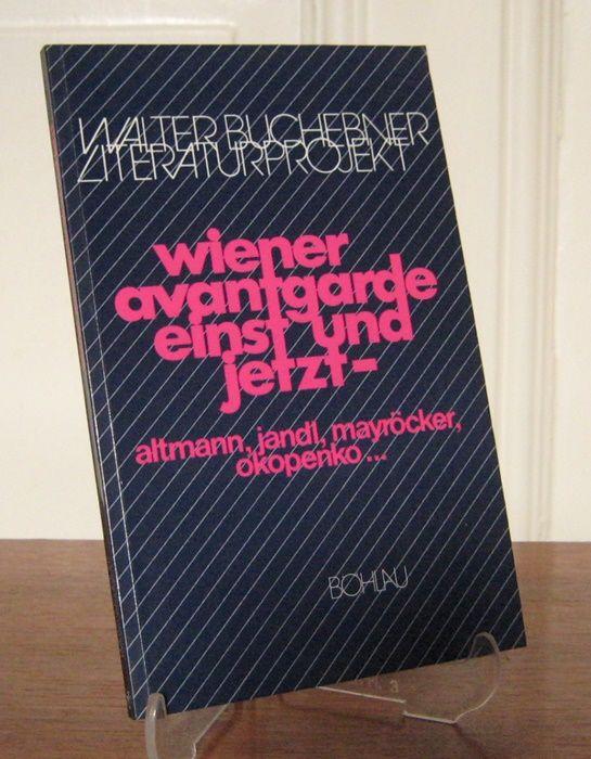 Buchebner, Walter (Hrsg.): Wiener Avantgarde einst und jetzt. [Walter-Buchebner-Literaturprojekt, Bd. 4].