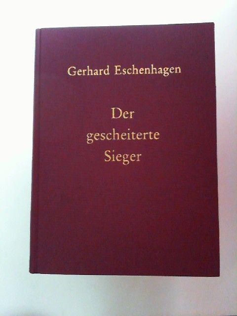 Eschenhagen, Gerhard: Der gescheiterte Sieger Balzacs Leben und Wirken: Bilanz seines Jahrhunderts. Ein Lust- und Trauer-Spiel zum Sehen, Hören und - Lesen
