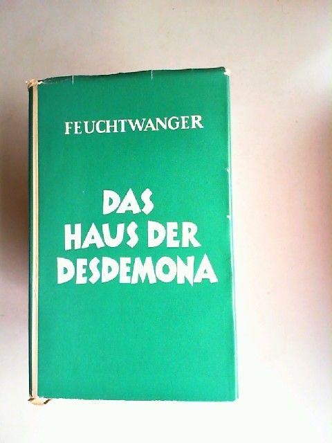 Feuchtwanger, Lion: Das Haus der Desdemona. Oder Grösse und Grenzen der historischen Dichtung.