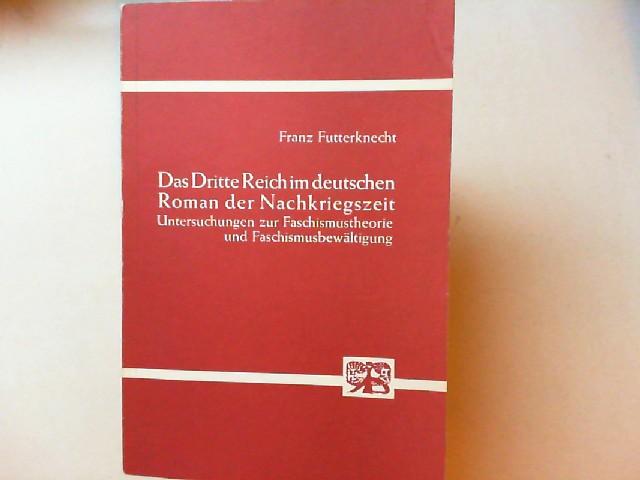 Futterknecht, Franz: Das Dritte Reich im deutschen Roman der Nachkriegszeit. Untersuchungen zur Faschismustheorie und Faschismusbewältigung. [Literatur und Wirklichkeit Band 17]