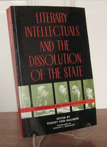 Hallberg, Robert von: Literary Intellectuals and the Dissolution of the State. Professionalism and conformity in the GDR. Edited by Robert von Hallberg. Translated by Kenneth J. Northcott.