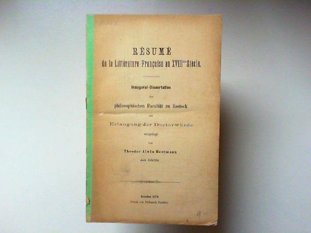 Herrmann, Theodor Alwin: Résumé de la Littérature Francaise au XVIIIme Siècle. Inaugural-Dissertation zur Erlangung der Doktorwürde