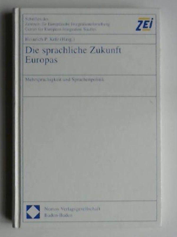 Kelz, Heinrich P. (Hrsg.): Die sprachliche Zukunft Europas : Mehrsprachigkeit und Sprachenpolitik. [Schriften des Zentrum für Europäische Integrationsforschung ; Band 58. Herausgegeben von Prof. Dr. Ludger Kühnhard]