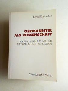 Rompeltien, Bärbel: Germanistik als Wissenschaft. Zur Ausdifferenzierung und Integration einer Fachdisziplin.