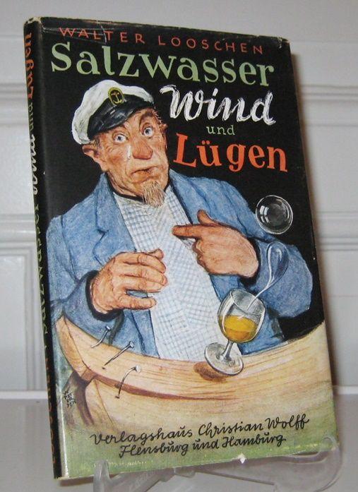 Looschen, Walter: Salzwasser, Wind und Lügen. Heiteres von Bord. (Signiertes Exemplar). Buchillustrationen von Wilhelm Petersen