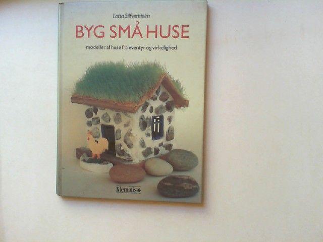 Silfverhielm, Lotta: Byg sma huse - modeller af huse fra eventyr og virkelighed.