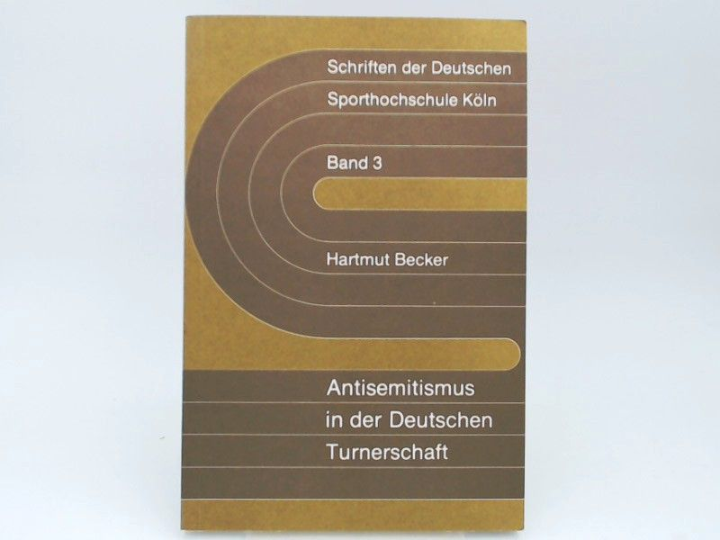Becker, Hartmut: Antisemitismus in der Deutschen Turnerschaft. (Schriften der Deutschen Sporthochschule Köln, Band 3)