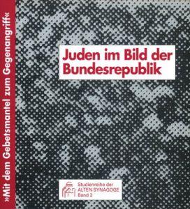 Bergmeister, Astrid [Hrsg.]: Mit dem Gebetsmantel zum Gegenangriff - Juden im Bild der Bundesrepublik; Begleitbuch zur Ausstellung. [Studienreihe der Alten Synagoge; Bd. 2]