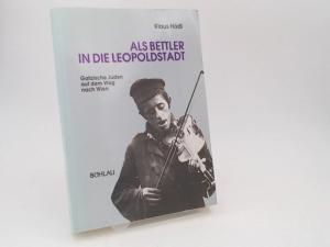 Hödl, Klaus: Als Bettler in die Leopoldstadt. Galizische Juden auf dem Weg nach Wien. [Böhlaus zeitgeschichtliche Bibliothek Band 27]