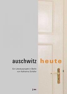 Schäfer, Katharina (Hrsg.): Auschwitz : heute: Ein Literaturprojekt in Berlin.