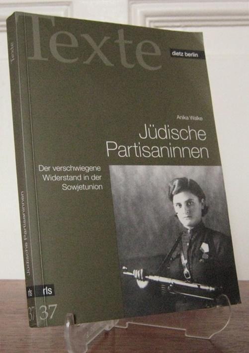 Walke, Anika: Jüdische Partisaninnen. Der verschwiegene Widerstand in der Sowjetunion. [Rosa-Luxemburg-Stiftung, Texte, Bd. 37].