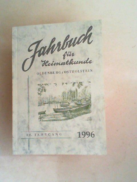 Arbeitsgemeinschaft für Heimatkunde Oldenburg/Ostholstein e. V. (Mitglied des Schleswig-Holsteinischen Heimatbundes) und Johannes Hugo Koch: Jahrbuch für Heimatkunde Oldenburg / Ostholstein. 40. Jahrgang 1996.