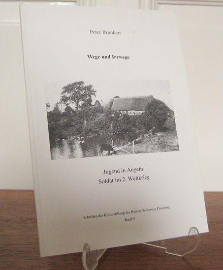 Brunkert, Peter: Wege und Irrwege. Jugend in Angeln - Soldat im 2. Weltkrieg. [Schriften der Kulturstiftung des Kreises Schleswig-Flensburg, Band 5].