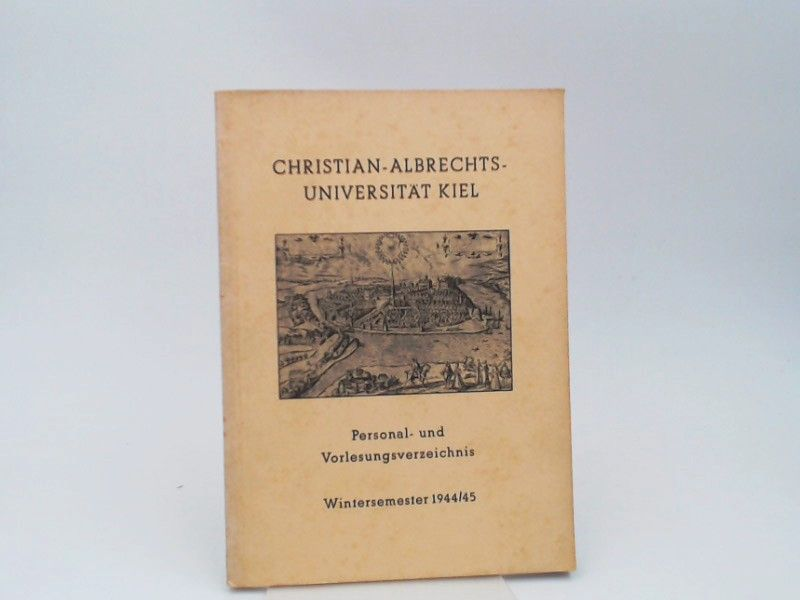Christian-Albrechts-Universität Kiel (Hrsg.): Christian-Albrechts-Universität Kiel. Personal- und Vorlesungsverzeichnis. Wintersemester 1944/45.
