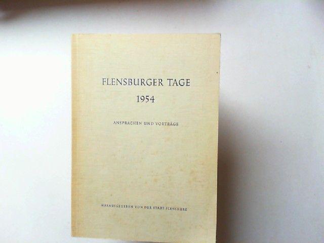 Flensburger Tage 1954. Ansprachen und Vorträge. Herausgegeben von der Stadt Flensburg.