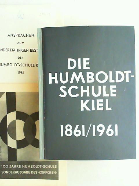 Humboldt - Schule Kiel (Hrsg.): Die Humboldt-Schule Kiel 1861 / 1961. Festschrift zum hundertjährigen Bestehen. Beiliegend: 100 Jahre Humboldt-Schule. Sonderausgabe des Köpfchen. / Ansprachen zum hundertjährigen Bestehen der Humboldt-Schule Kiel 1961.