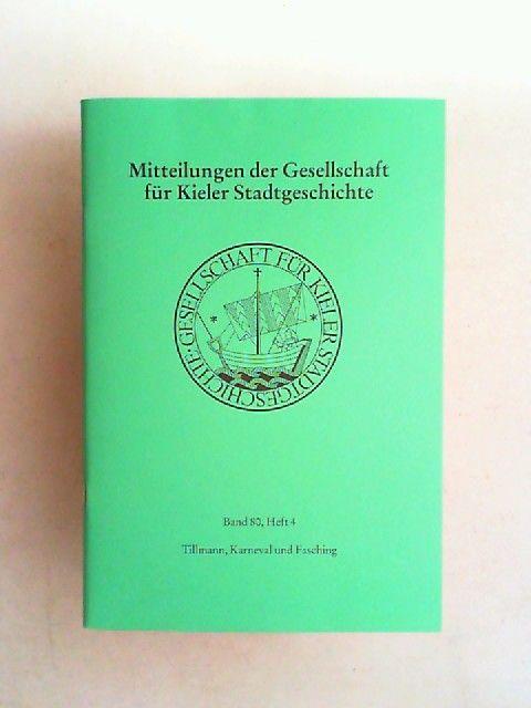 Jensen, Christian (Hrsg.): Mitteilungen der Gesellschaft für Kieler Stadtgeschichte. Band 80, Heft 4. Doris Tillmann: Karneval und Fasching in Kiel. Ein Beitrag zur Geschichte städtischer Festkultur.
