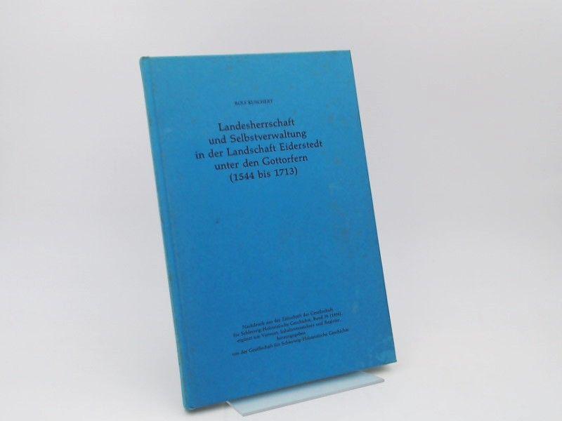 Kuschert, Rolf und Gesellschaft für Schleswig-Holsteinische Geschichte (Hg.): Landesherrschaft und Selbstverwaltung in der Landschaft Eiderstedt unter den Gettorfern (1544-1713). Nachdruck aus der Zeitschrift der Gesellschaft für Schleswig-Holsteinisch...