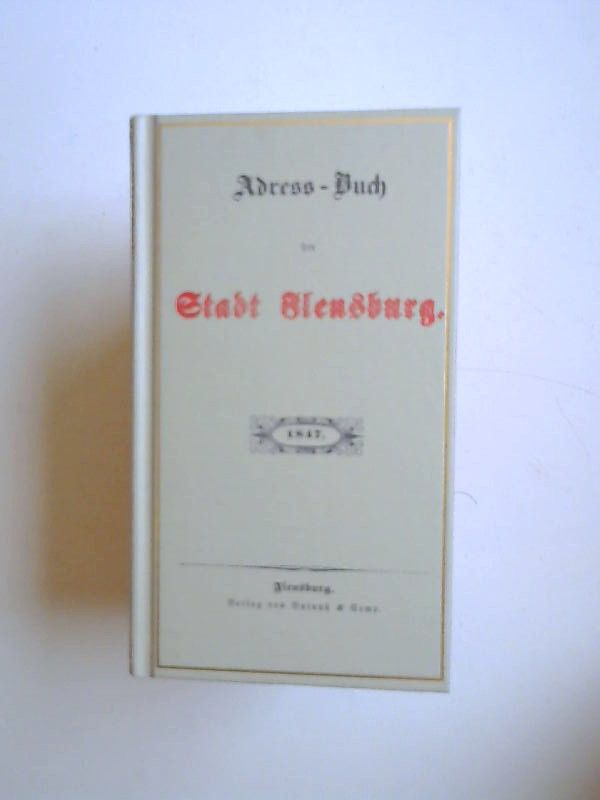 o.O.: Adress-Buch der Stadt Flensburg. 1847