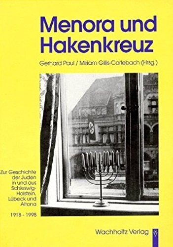 """Paul, Gerhard (Hrsg.) und Miriam Gillis-Carlebach (Hrsg.): Menora und Hakenkreuz. Zur Geschichte der Juden in und aus Schleswig-Holstein, Lübeck und Altona (1918 - 1998) Eine gemeinsame Publikation des Forschungsprojektes """"Zur Sozialgeschichte des..."""