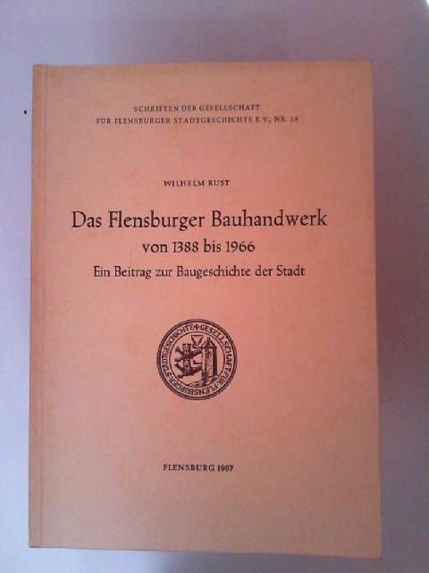 Rust, Wilhelm: Das Flensburger Bauhandwerk von 1388 bis 1966. Ein Beitrag zur Baugeschichte der Stadt. [Schriften der Gesellschaft für Flensburger Stadtgeschichte e. V.; Nr. 18]
