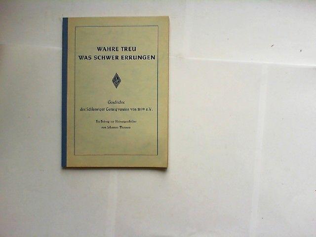 Thomsen, Johannes: Wahre treu was schwer errungen. Geschichte des Schleswiger Gesangvereins von 1839 e.V. Ein Beitrag zur Heimatgeschichte von Johannes Thomsen.