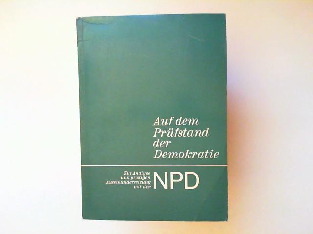 Auf dem Prüfstand der Demokratie. Zur Analyse und geistigen Auseinandersetzung mit der NPD.