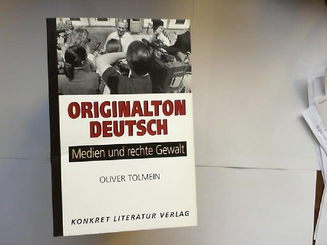 Tolmein, Oliver: Originalton deutsch : Medien und rechte Gewalt. [Gesprächspartner Hermann L. Gremliza ...]
