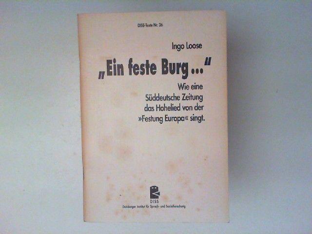 """Loose, Ingo: Ein feste Burg ... : Wie eine Süddeutsche Zeitung das Hohelied von der """"Festung Europa"""" singt. DISS, Duisburger Institut für Sprach- und Sozialforschung: DISS-Texte ; Nr. 26"""